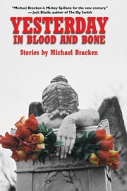 Yesterday in Blood and Bone ebook by Bracken, Michael