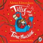 Tilly and the Time Machine audiobook by Adrian Edmondson, Danny Noble, Adrian Edmondson