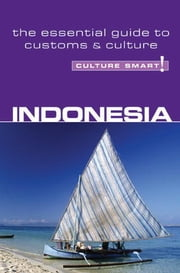 Indonesia - Culture Smart! - The Essential Guide to Customs & Culture ebook by Graham Saunders