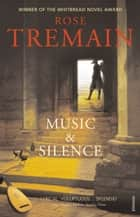 Music & Silence - Winner of the Whitbread Novel Award 1999 ebook by Rose Tremain