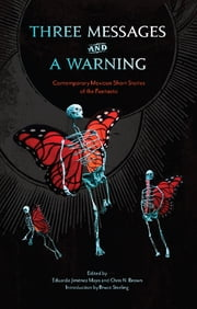 Three Messages and a Warning - Contemporary Mexican Short Stories of the Fantastic ebook by Eduardo Jiménez Mayo, Chris N. Brown, Bruce Sterling