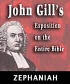John Gill's Exposition on the Entire Bible-Book of Zephaniah ebook by John Gill