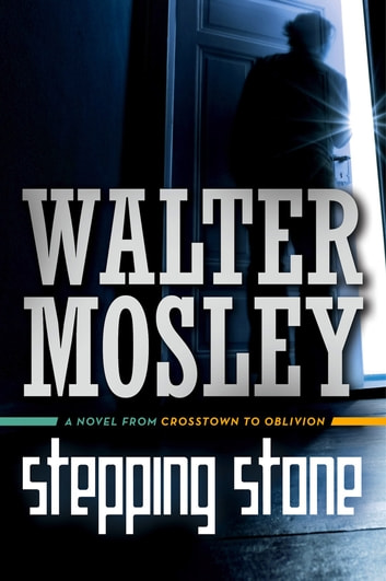 Stepping Stone - A Novel from Crosstown to Oblivion ebook by Walter Mosley