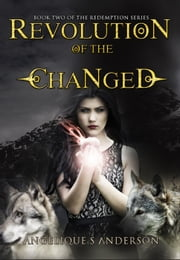 Revolution of the Changed: Book 2 in the Redemption Series - Redemption ebook by Angelique S. Anderson
