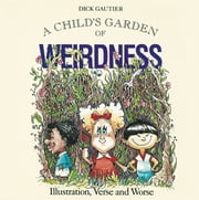 Child's Garden of Weirdness - Illustration, Verse and Worse ebook by Dick Gautier