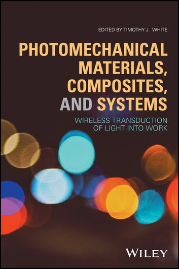 Photomechanical Materials, Composites, and Systems - Wireless Transduction of Light into Work ebook by