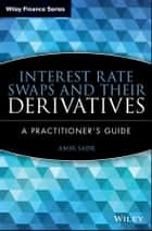 Interest Rate Swaps and Their Derivatives ebook by Amir Sadr