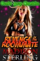 Revenge of the Roommate - Gender Swap Chronicles ebook by Madison Sterling