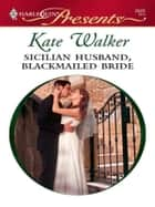 Sicilian Husband, Blackmailed Bride eBook by Kate Walker