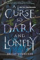 A Curse So Dark and Lonely e-bog by Brigid Kemmerer