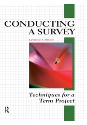 Conducting a Survey - Techniques for a Term Project ebook by Lawrence T Orcher