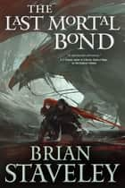 The Last Mortal Bond - Chronicle of the Unhewn Throne, Book III ebook by Brian Staveley
