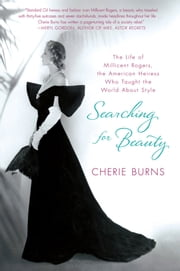 Searching for Beauty - The Life of Millicent Rogers, the American Heiress Who Taught the World About Style ebook by Cherie Burns