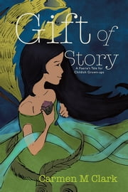 Gift of Story - A Faerie's Tale for Childish Grown-ups ebook by Carmen M  Clark