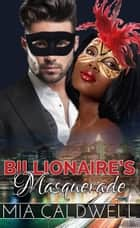 Billionaire's Masquerade - Billionaires' Brides, #2 ebook by Mia Caldwell