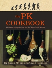 The PK Cookbook - Go Paleo-ketogenic and get the best of both worlds ebook by Sarah Myhill, Craig Robinson
