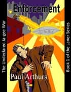 Enforcement: The Undeclared Ja-gee War: Book 1 of the Laner Series ebook by Paul Arthurs