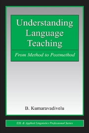 Understanding Language Teaching - From Method to Postmethod ebook by B. Kumaravadivelu