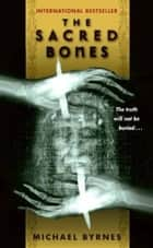The Sacred Bones ebook by Michael Byrnes