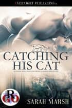 Catching His Cat ebook by Sarah Marsh