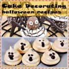 Cake decorating : Halloween recipes cookbooks ebook by Cake recipes