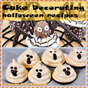 Cake decorating : Halloween recipes cookbooks - Cake decorating : Halloween recipes ebook by Cake recipes