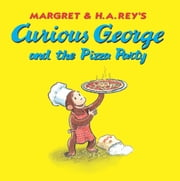 Curious George and the Pizza Party ebook by H. A. Rey,Margret Rey,Alan J. Shalleck