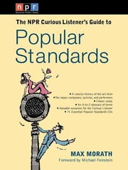 The NPR Curious Listener's Guide to Popular Standards ebook by Max Morath,Michael Feinstein