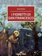 I fioretti di San Francesco ebook by Anonimo