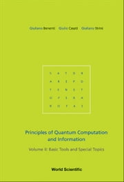 Principles of Quantum Computation and Information - Volume II: Basic Tools and Special Topics ebook by Giuliano Benenti,Giulio Casati,Giuliano Strini