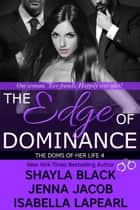 The Edge of Dominance - The Doms of Her Life - Book 4 ebook by Shayla Black, Jenna Jacob, Isabella LaPearl