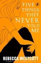 Five Things They Never Told Me eBook by Rebecca Westcott, Matt Jones
