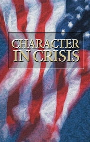 Character in Crisis - Does religion, morality and Christian character affect leadership? ebook by Gerald Flurry,Philadelphia Church of God