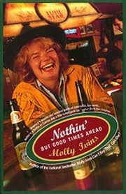 Nothin' But Good Times Ahead ebook by Molly Ivins