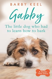 Gabby: The Little Dog that had to Learn to Bark - A Foster Tails Story ebook by Barby Keel