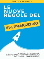 Le nuove regole del Web Marketing ebook by Gentian Hajdaraj