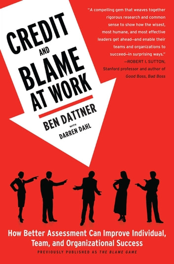 Credit and Blame at Work - How Better Assessment Can Improve Individual, Team and Organizational Success ebook by Ben Dattner
