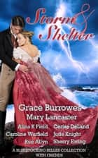 Storm & Shelter: A Bluestocking Belles with Friends Collection ebook by Bluestocking Belles, Grace Burrowes, Mary Lancaster,...