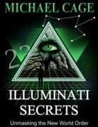 Illuminati Secrets: Unmasking the New World Order ebook by Michael Cage