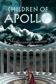 Children of Apollo - Eagles and Dragons Book I ebook by Adam Alexander Haviaras