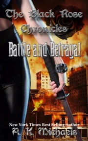 The Black Rose Chronicles, Battle and Betrayal - The Black Rose Chronicles, #3 ebook by A K Michaels