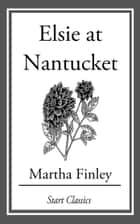 Elsie at Nantucket ebook by Martha Finley