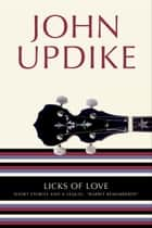 Licks of Love ebook by John Updike