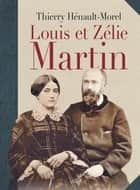Louis et Zélie Martin ebook by Thierry Hénault-Morel
