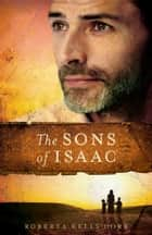Sons of Isaac ebook by Roberta Kells Dorr