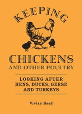 Keeping Chickens and Other Poultry - Looking After Hens, Ducks, Geese and Turkeys ebook by Vivien Head