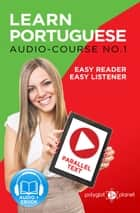 Learn Portuguese - Easy Reader | Easy Listener | Parallel Text - Audio Course No. 1 ebook by Polyglot Planet