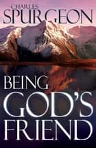 Being God's Friend ebook by Charles H. Spurgeon