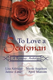 To Love a Scotsman ebook by Lisa Aldridge, Nicole Angeleen, Jannie Lund,...