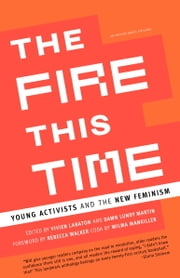 The Fire This Time - Young Activists and the New Feminism ebook by Vivien Labaton,Dawn Lundy Martin
